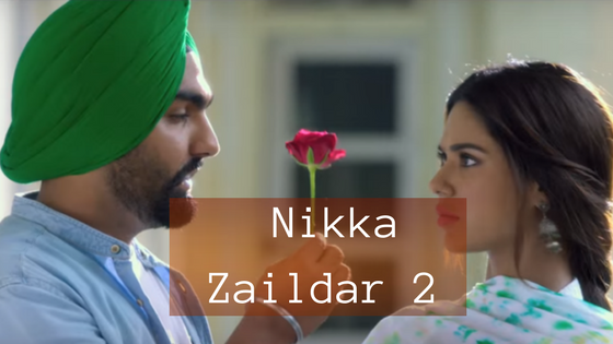 Nikka Zaildar 2 Trailer : Punjabi Movie Cast, Crew, Story, Release Date